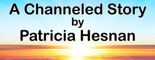 Patricia Hesnan a channeled story - Chakra Energy Healing Audio - Healing Courses Online